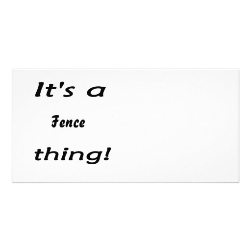 It's a fence thing! photo card template