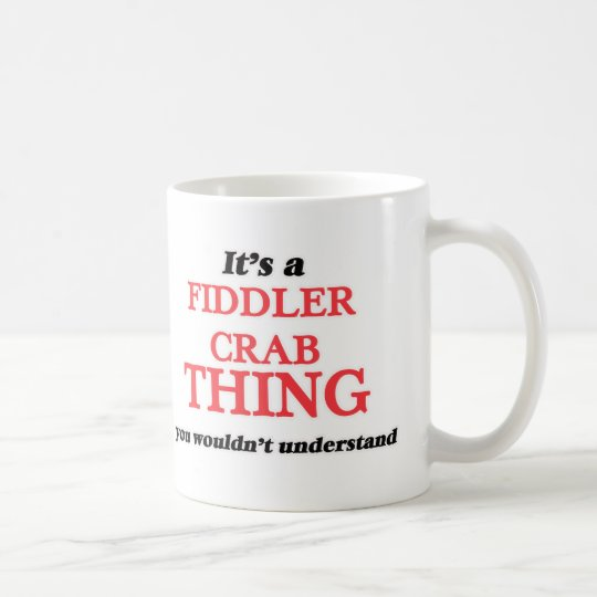 It's a Fiddler Crab thing, you wouldn't understand Coffee Mug