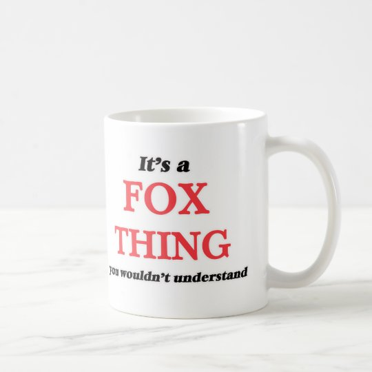 It's a Fox thing, you wouldn't understand Coffee Mug