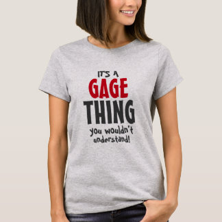 It's a Gage thing you wouldn't understand T-Shirt