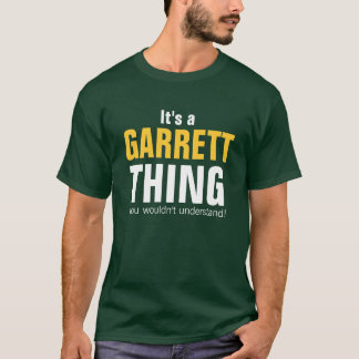 It's a Garrett thing you wouldn't understand T-Shirt
