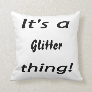 It's a glitter thing! throw pillow