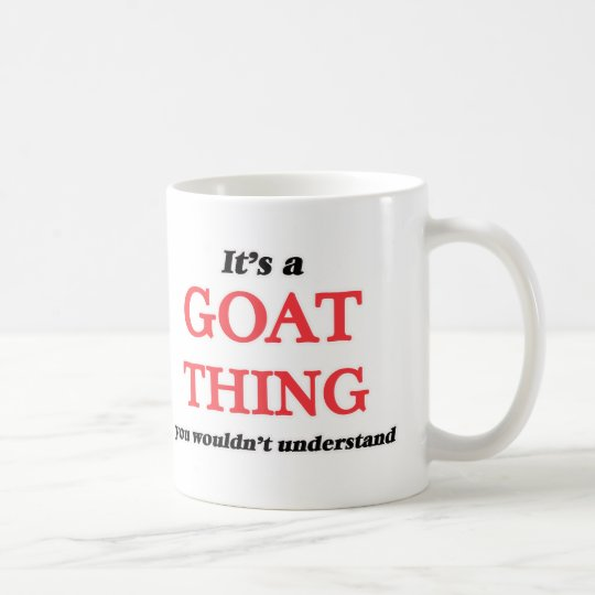 It's a Goat thing, you wouldn't understand Coffee Mug