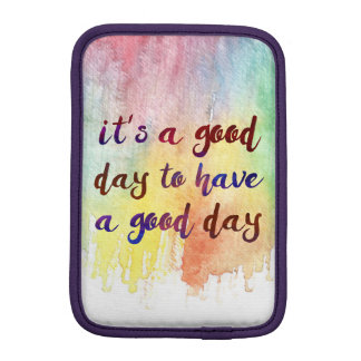 It's a Good Day to Have a Good Day - Inspirational Sleeve For iPad Mini