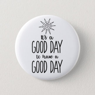 It's a Good Day to have a Good Day Positivity 2 Inch Round Button