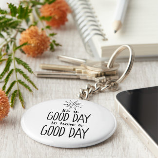 It's a Good Day to have a Good Day Positivity Keychain