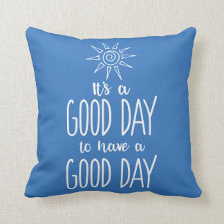 It's a Good Day to have a Good Day Positivity Throw Pillow