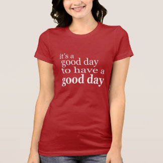 its a good day to have a good day quote saying T-Shirt