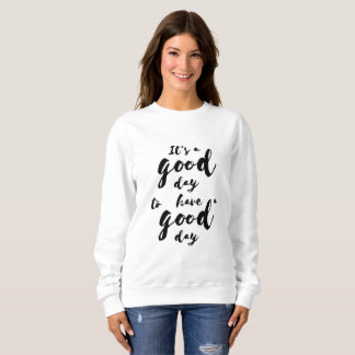 It's a good day to have a good day sweatshirt