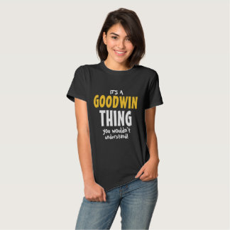 It's a Goodwin thing you wouldn't understand Tees