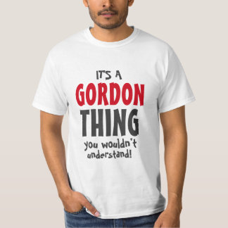 It's a Gordon thing you wouldn't understand T-Shirt