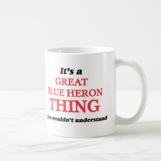 It's a Great Blue Heron thing, you wouldn't unders Coffee Mug