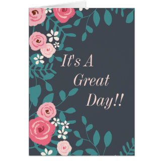 """It's A Great Day"" Floral Card"