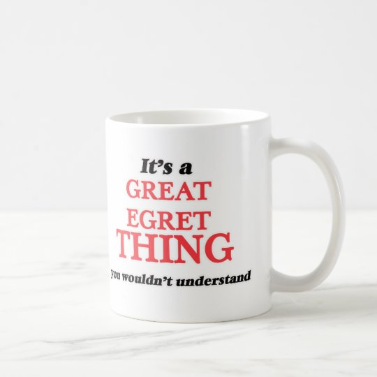 It's a Great Egret thing, you wouldn't understand Coffee Mug