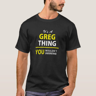 It's A GREG thing, you wouldn't understand !! T-Shirt