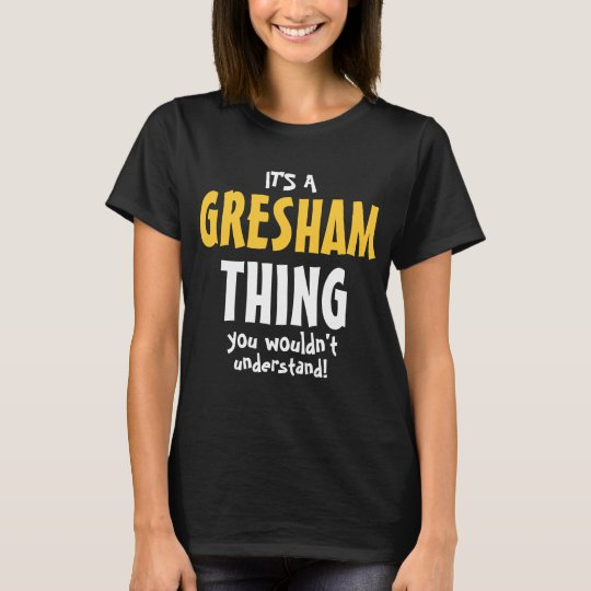 It's a GRESHAM thing you wouldn't understand T-Shirt