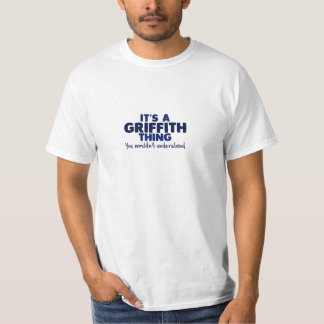 It's a Griffith Thing Surname T-Shirt