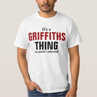 It's a Griffiths thing you wouldn't understand T-Shirt