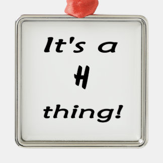 It's a H thing! Metal Ornament