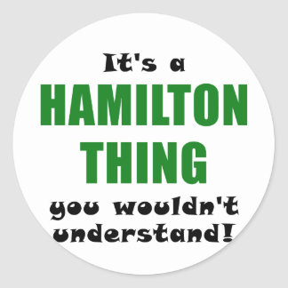Its a Hamilton Thing You Wouldnt Understand Classic Round Sticker