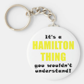 Its a Hamilton Thing You Wouldnt Understand Keychain
