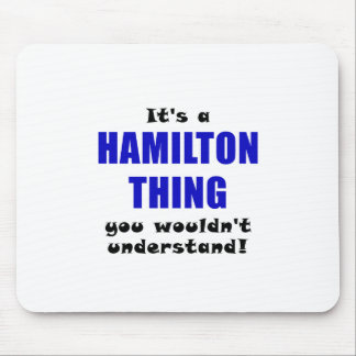 Its a Hamilton Thing You Wouldnt Understand Mouse Pad