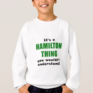 Its a Hamilton Thing You Wouldnt Understand Sweatshirt
