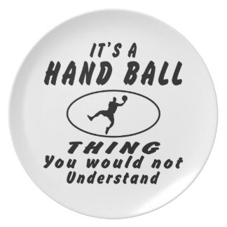 It's a Hand Ball thing you would not understand. Plate