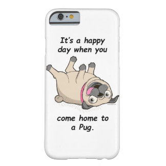 It's a Happy Day When You Come Home to a Pug Barely There iPhone 6 Case