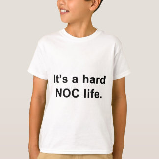 Its A Hard NOC Life T-Shirt