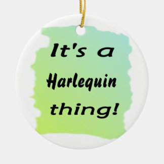 It's a Harlequin thing Ceramic Ornament