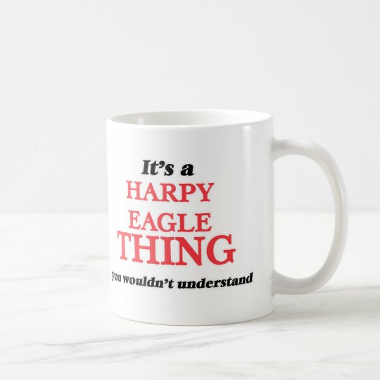 It's a Harpy Eagle thing, you wouldn't understand Coffee Mug