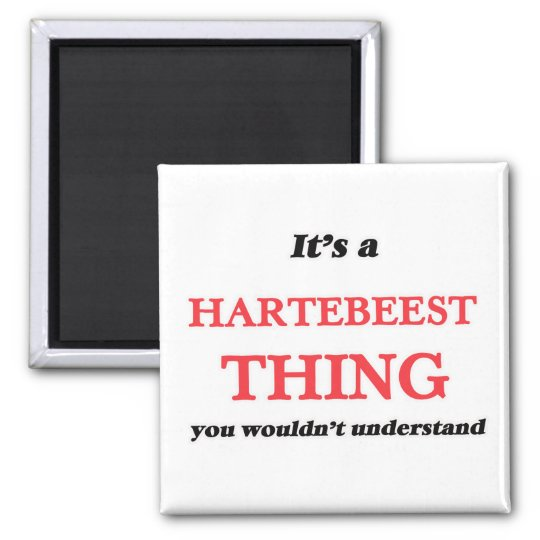 It's a Hartebeest thing, you wouldn't understand Magnet
