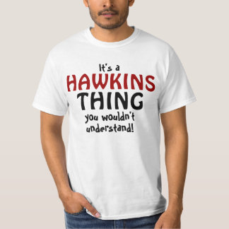 It's a Hawkins thing you wouldn't understand T-Shirt