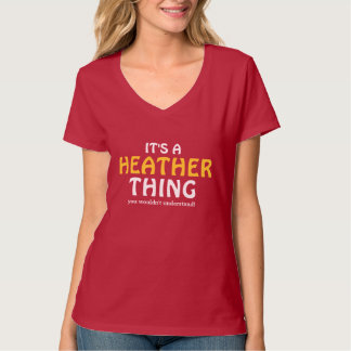 It's a Heather thing you wouldn't understand T-shirts