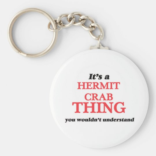 It's a Hermit Crab thing, you wouldn't understand Keychain