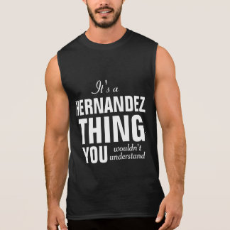 It's a Hernandez thing you wouldn't understand Sleeveless Shirt