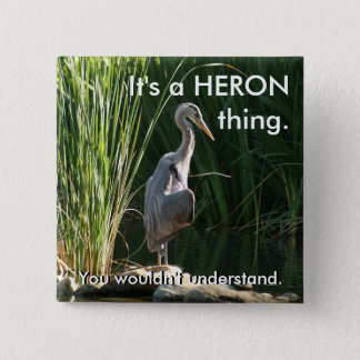 It's a Heron Thing 2 Inch Square Button