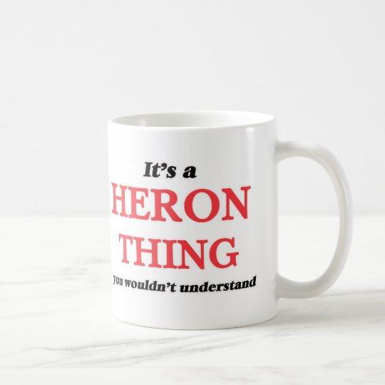 It's a Heron thing, you wouldn't understand Coffee Mug