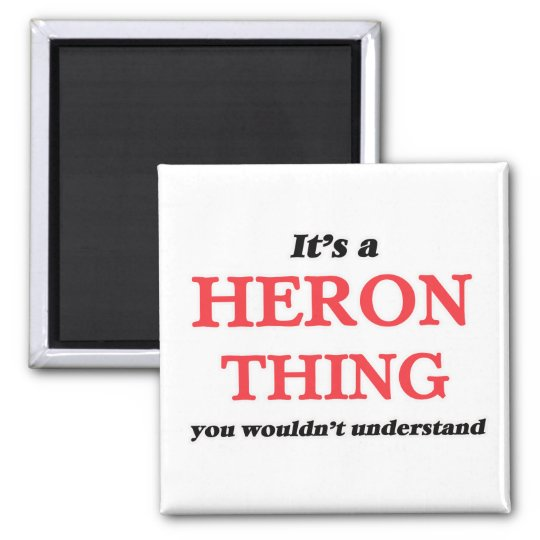 It's a Heron thing, you wouldn't understand Magnet