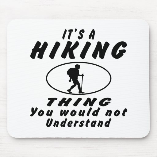 It's a Hiking thing you would not understand. Mousepad