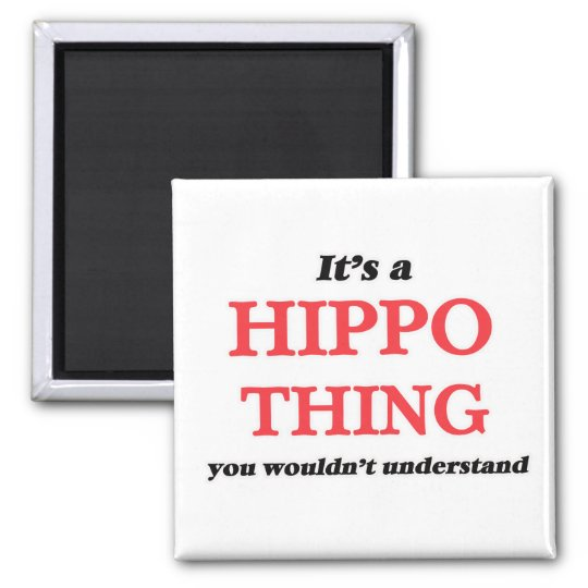 It's a Hippo thing, you wouldn't understand Magnet