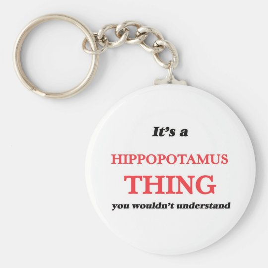 It's a Hippopotamus thing, you wouldn't understand Keychain