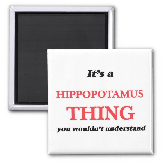 It's a Hippopotamus thing, you wouldn't understand Magnet