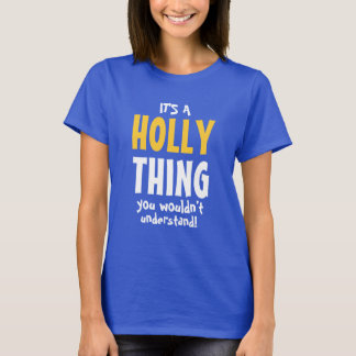 It's a Holly thing you wouldn't understand T-Shirt