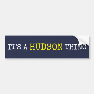 It's a Hudson Thing Bumper Sticker