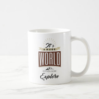 It's a huge world then go explore coffee mug
