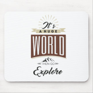 It's a huge world then go explore mouse pad