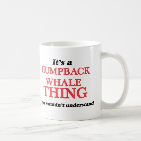 It's a Humpback Whale thing, you wouldn't understa Coffee Mug