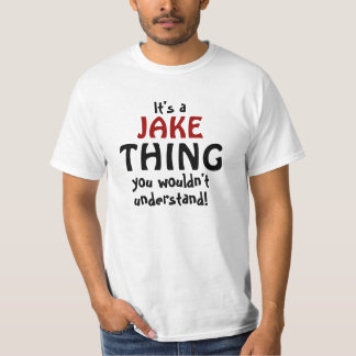 It's a Jake thing you wouldn't understand T-Shirt